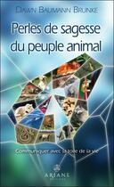 Couverture du livre « Perles de sagesse du peuple animal : communiquer avec la toile de la vie » de Dawn Baumann Brunke aux éditions Ariane