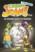 Couverture du livre « L'agent Jean ! HORS-SERIE ; les dossiers secrets de moignons » de Alex A. aux éditions Presses Aventure