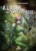 Couverture du livre « À l'aube des temps nouveaux t.2 ; sombre destinée » de Ghislain Fernandez aux éditions Fantasy Parc