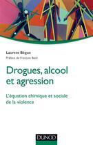 Couverture du livre « Drogues, alcool et agression » de Laurent Begue aux éditions Dunod