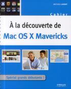 Couverture du livre « À la découverte de Mac OS X Mavericks » de Mathieu Lavant aux éditions Eyrolles
