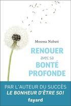 Couverture du livre « Renouer avec sa bonté profonde » de Moussa Nabati aux éditions Fayard