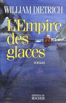 Couverture du livre « L'Empire Des Glaces » de B Dietrich aux éditions Rocher