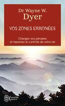 Couverture du livre « Vos zones erronnées ; changez vos pensées et reprenez le contrôle de votre vie » de Wayne W. Dyer aux éditions J'ai Lu