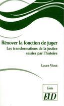 Couverture du livre « Rénover la fonction de juger ; les transformations de la justice saises par l'histoire » de Laura Viaut aux éditions Pu De Dijon