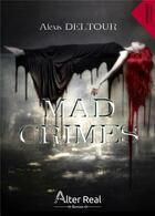 Couverture du livre « Mad crimes » de Alexis Deltour aux éditions Alter Real