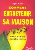 Couverture du livre « Comment entretenir sa maison au naturel » de Angela Martin aux éditions Dangles