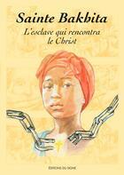 Couverture du livre « Sainte Bakhita ; l'esclave qui rencontra le Christ » de Augusta Curelli et Suzette Burtin aux éditions Signe