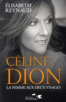 Couverture du livre « Céline Dion ; la femme aux deux visages » de Elisabeth Reynaud aux éditions Telemaque