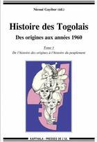 Couverture du livre « Histoire des Togolais ; des origines aux années 1960 t.1 ; de l'histoire des origines à l'histoire du peuplement » de Nicoue Gayibor aux éditions Karthala