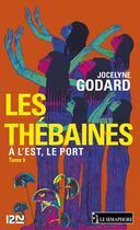 Couverture du livre « Les Thébaines t.9 ; à l'est, le port » de Jocelyne Godard aux éditions 12-21