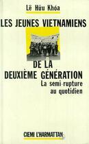 Couverture du livre « Les Jeunes Vietnamiens De La Deuxieme Generation ; La Semi-Rupture Au Quotidien » de Huu-Khoa Le aux éditions L'harmattan