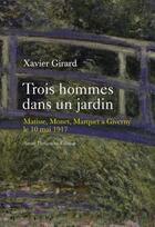 Couverture du livre « Trois hommes dans un jardin ; Matisse, Marquet, Monet à Giverny, 10 mai 1917 » de Xavier Girard aux éditions Andre Dimanche