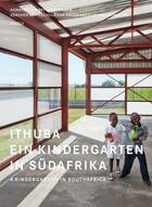 Couverture du livre « Ithuba ein kindergarten in sudafrika - a kindergarten in south africa - allemand/anglais » de Institute For Constr aux éditions Niggli