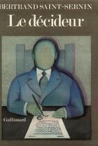 Couverture du livre « Le décideur » de Bertrand Saint-Sernin aux éditions Gallimard