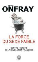 Couverture du livre « La force du sexe faible » de Michel Onfray aux éditions J'ai Lu