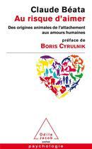 Couverture du livre « Au risque d'aimer » de Claude Beata aux éditions Odile Jacob