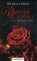 Couverture du livre « Vampire academy T.1 ; soeurs de sang » de Richelle Mead aux éditions Castelmore