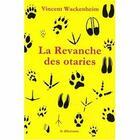 Couverture du livre « La revanche des otaries » de Vincent Wackenheim aux éditions Le Dilettante