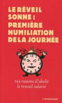 Couverture du livre « Le réveil sonne : première humiliation de la journée ; 144 raisons d'abolir le travail salarié » de Collectif aux éditions Insomniaque