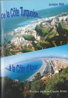 Couverture du livre « De la Côte Turquoise... à la Côte d'Azur » de Jocelyne Mas aux éditions Jocelyne Mas