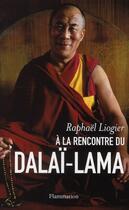 Couverture du livre « À la rencontre du Dalaï-Lama » de Raphael Liogier aux éditions Flammarion