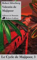 Couverture du livre « Valentin de Majipoor » de Robert Silverberg aux éditions Robert Laffont