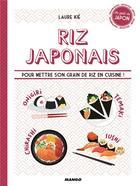 Couverture du livre « Riz japonais ; pour mettre son grain de riz en cuisine ! » de Patrice Hauser et Laure Kie aux éditions Mango