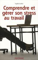Couverture du livre « Comprendre et gérer son stress au travail » de Sophie Goillot aux éditions Anagramme