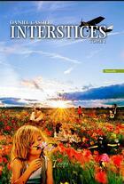 Couverture du livre « Interstices t.1 » de Daniel Cassier aux éditions 7 Ecrit