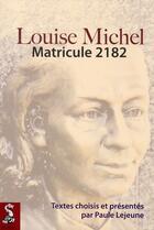 Couverture du livre « Louise Michel : matricule 2182 » de Michel Lejeune aux éditions Dauphin