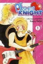 Couverture du livre « Aïshite knight - Lucile, amour et rock'n roll t.1 » de Kaoru Tada aux éditions Tonkam
