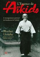 Couverture du livre « L'essence de l'aïkido ; l'enseignement spirituel du fondateur de l'aïkido » de Morihei Ueshiba aux éditions Budo