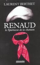 Couverture du livre « Renaud - le spartacus de la chanson » de Laurent Berthet aux éditions La Simarre