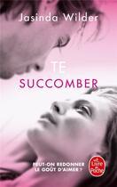 Couverture du livre « Succomber t.1 ; te succomber » de Jasinda Wilder aux éditions Lgf