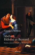 Couverture du livre « Héloïse, Abelard et Bernard » de Georges Minois aux éditions Perrin