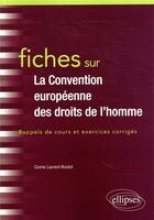 Couverture du livre « Fiches sur la convention européenne des droits de l'Homme ; rappels de cours et exercices corrigés » de Carine Laurent-Boutot aux éditions Ellipses Marketing