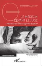 Couverture du livre « Le médecin devant le juge ; fait-il face à une