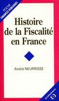 Couverture du livre « Histoire de la fiscalité en France » de Andre Neurrisse aux éditions Economica