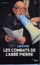 Couverture du livre « Les combats de l'abbé Pierre » de Denis Lefevre aux éditions Cherche Midi