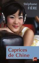 Couverture du livre « Caprices de Chine » de Stephane Fiere aux éditions Editions De L'aube