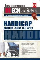 Couverture du livre « Ue ecn en fiches ; handicap, douleur - soins palliatifs » de Sylvain Bodard aux éditions Vernazobres Grego
