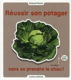 Couverture du livre « Réussir son potager sans se prendre le chou ! » de Roland Motte aux éditions Rustica