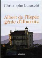 Couverture du livre « Albert de l'Espée ; génie d'Ilbarritz » de Christophe Luraschi aux éditions Atlantica