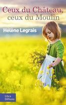 Couverture du livre « Ceux du château, ceux du moulin » de Helene Legrais aux éditions Libra Diffusio
