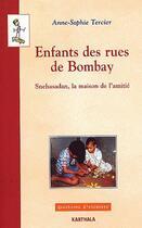 Couverture du livre « Enfants des rues de Bombay ; Snehasadan, la maison de l'amitié » de Anne-Sophie Tercier aux éditions Karthala