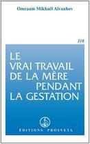 Couverture du livre « Le vrai travail de la mère pendant la gestation » de Omraam Mikhael Aivanhov aux éditions Prosveta