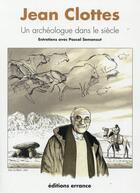 Couverture du livre « Jean Clottes ; un archéologue dans le siècle » de Jean Clottes et Pascal Semonsut aux éditions Errance