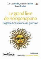 Couverture du livre « Le grand livre de ho'oponopono ; sagesse hawaïenne de guérison » de Luc Bodin et Nathalie Bodin et Jean Graciet aux éditions Jouvence