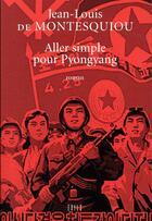 Couverture du livre « Aller simple pour Pyongyang » de Jean-Louis De Montesquiou aux éditions Exils